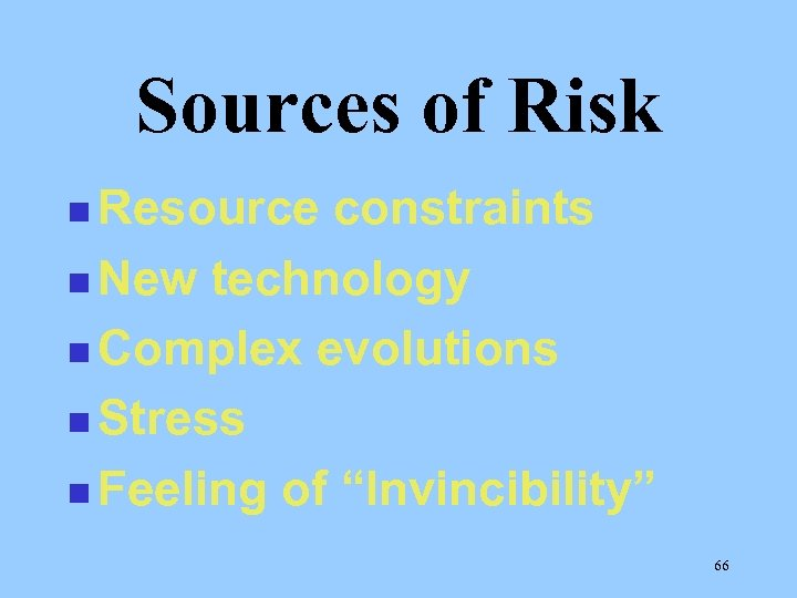 Sources of Risk n Resource constraints n New technology n Complex evolutions n Stress