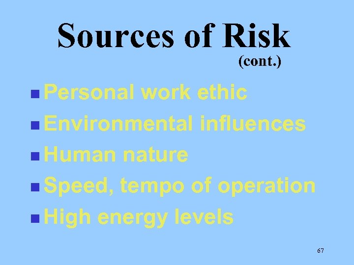Sources of Risk (cont. ) n Personal work ethic n Environmental influences n Human