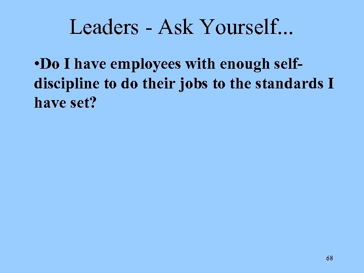 Leaders - Ask Yourself. . . • Do I have employees with enough selfdiscipline