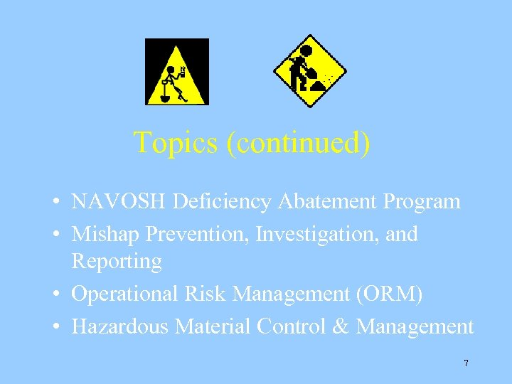Topics (continued) • NAVOSH Deficiency Abatement Program • Mishap Prevention, Investigation, and Reporting •