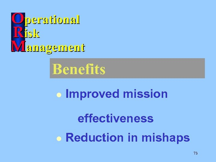Benefits l Improved mission effectiveness l Reduction in mishaps 73