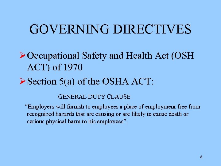 GOVERNING DIRECTIVES Ø Occupational Safety and Health Act (OSH ACT) of 1970 Ø Section