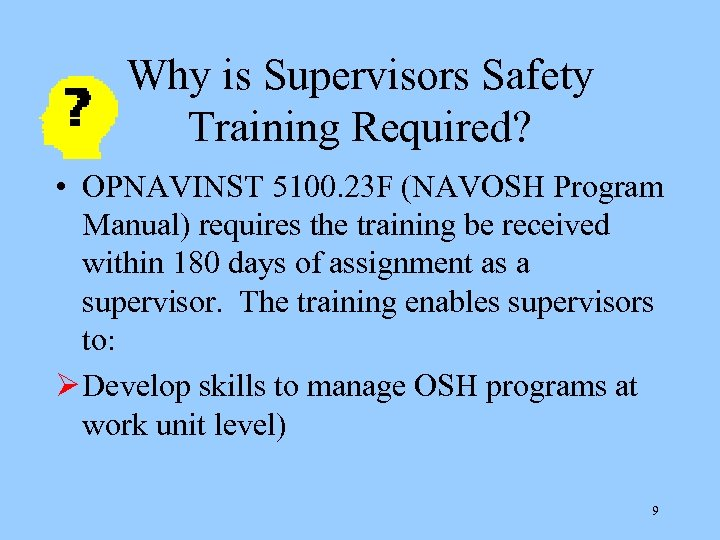 Why is Supervisors Safety Training Required? • OPNAVINST 5100. 23 F (NAVOSH Program Manual)