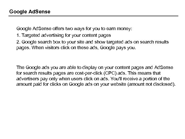 Google Ad. Sense offers two ways for you to earn money: 1. Targeted advertising