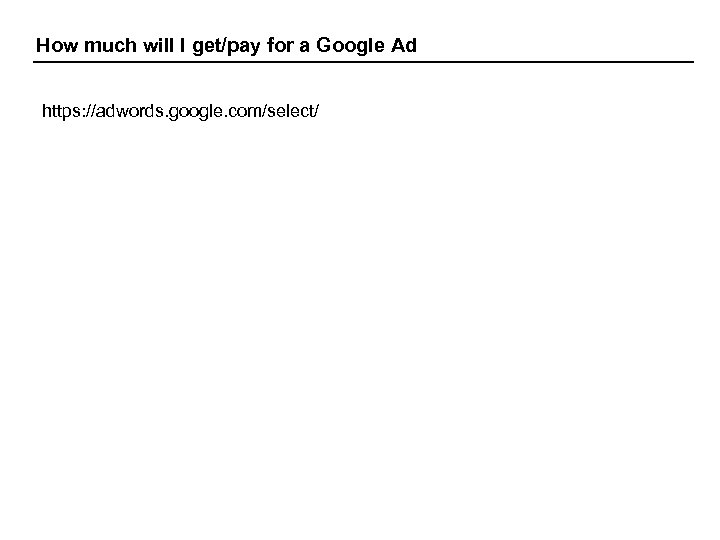 How much will I get/pay for a Google Ad https: //adwords. google. com/select/