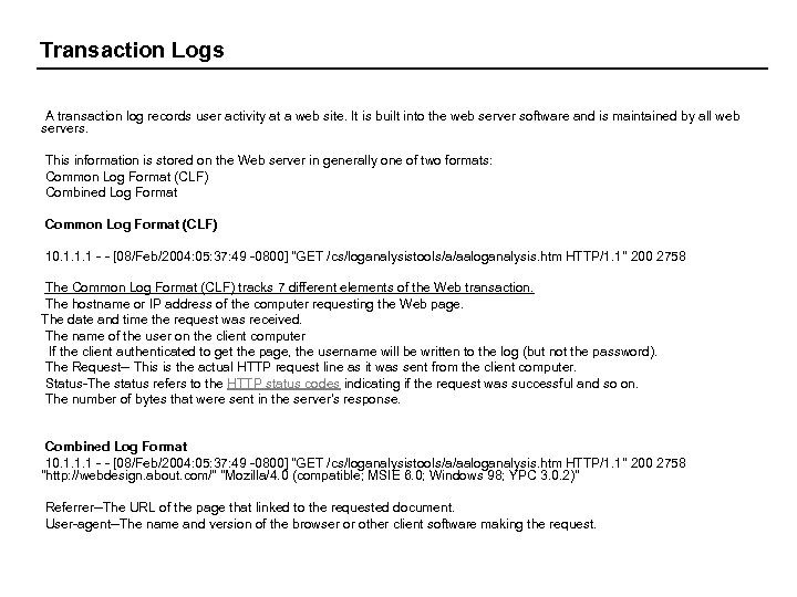 Transaction Logs A transaction log records user activity at a web site. It is
