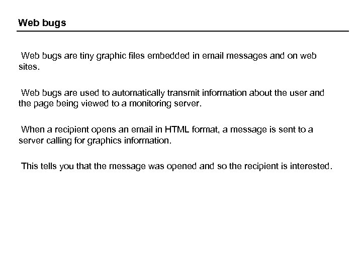 Web bugs are tiny graphic files embedded in email messages and on web sites.
