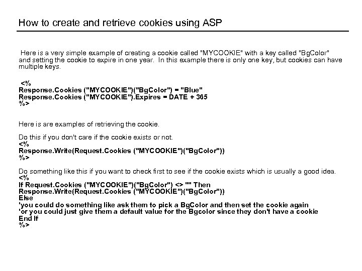 How to create and retrieve cookies using ASP Here is a very simple example