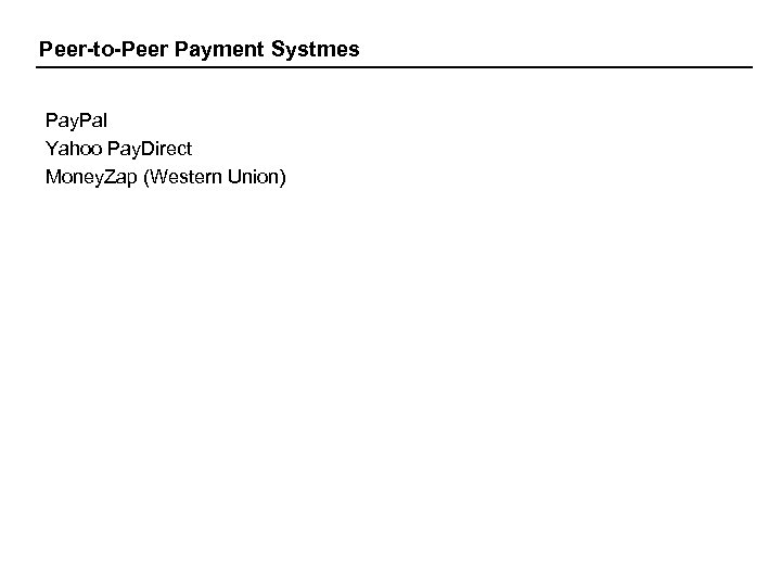 Peer-to-Peer Payment Systmes Pay. Pal Yahoo Pay. Direct Money. Zap (Western Union)
