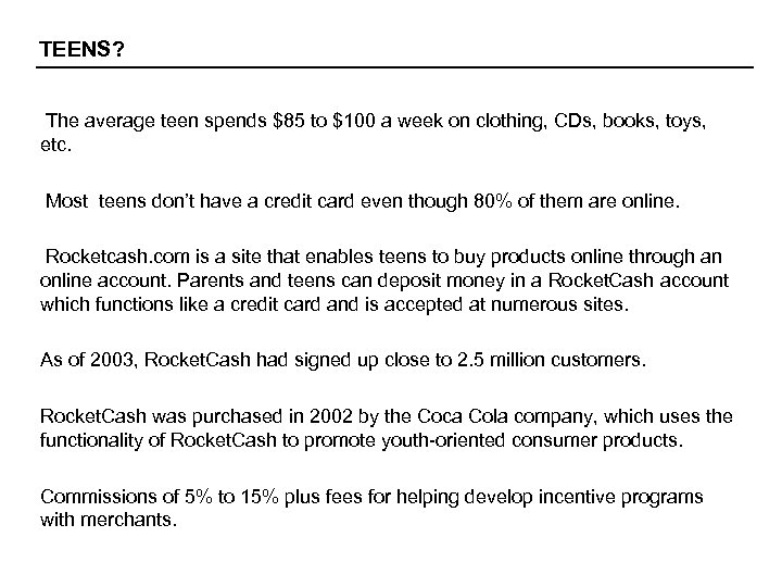 TEENS? The average teen spends $85 to $100 a week on clothing, CDs, books,