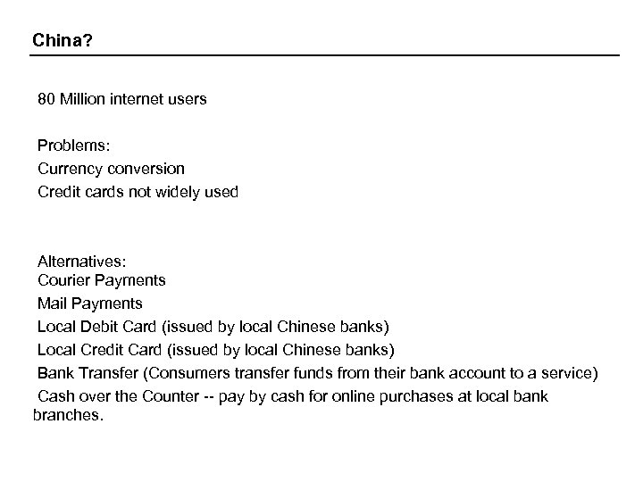 China? 80 Million internet users Problems: Currency conversion Credit cards not widely used Alternatives: