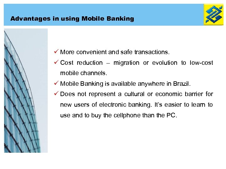 Advantages in using Mobile Banking ü More convenient and safe transactions. ü Cost reduction