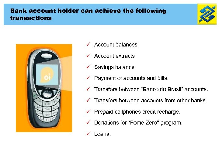 Bank account holder can achieve the following transactions ü Account balances ü Account extracts