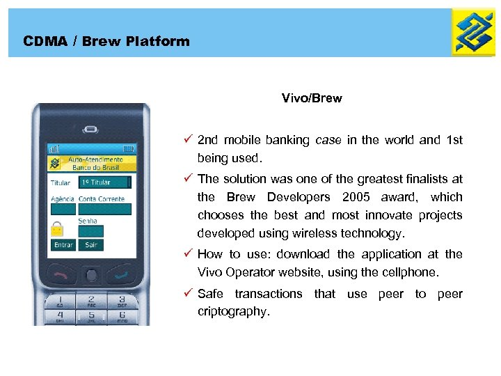 CDMA / Brew Platform Vivo/Brew ü 2 nd mobile banking case in the world
