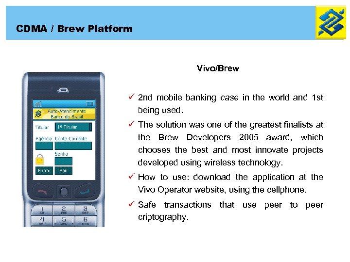 CDMA / Brew Platform Vivo/Brew ü 2 nd mobile banking case in the world