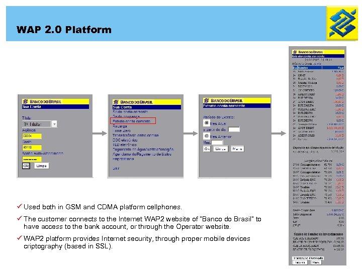 WAP 2. 0 Platform ü Used both in GSM and CDMA platform cellphones. ü
