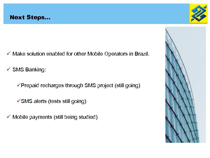 Next Steps… ü Make solution enabled for other Mobile Operators in Brazil. ü SMS