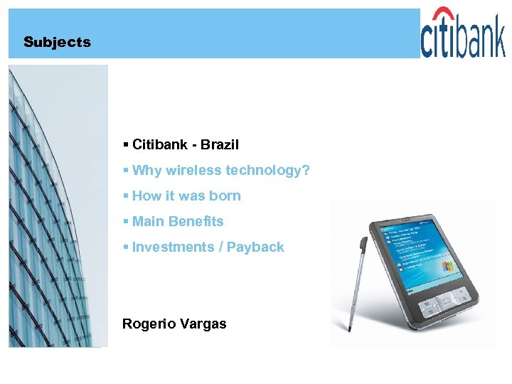 Subjects § Citibank - Brazil § Why wireless technology? § How it was born
