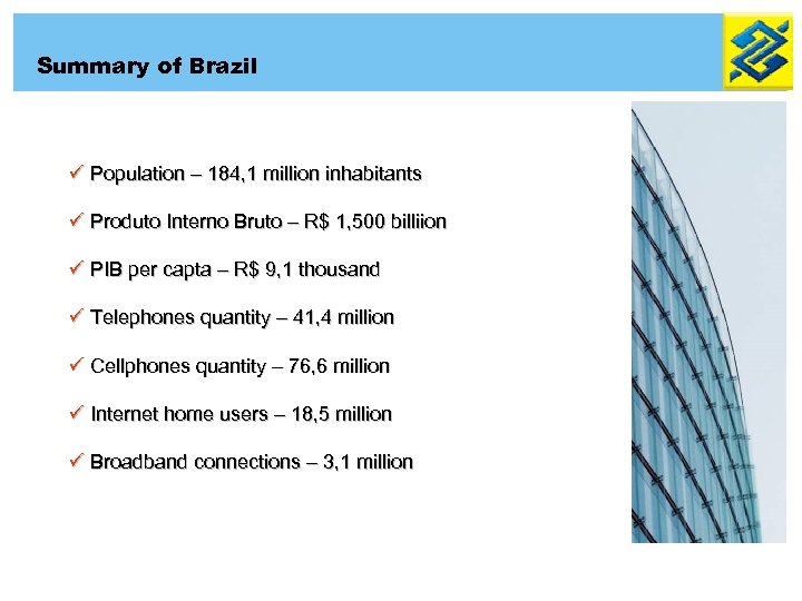 Summary of Brazil ü Population – 184, 1 million inhabitants ü Produto Interno Bruto