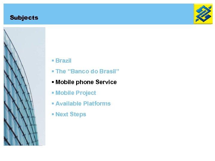 "Subjects § Brazil § The ""Banco do Brasil"" § Mobile phone Service § Mobile"