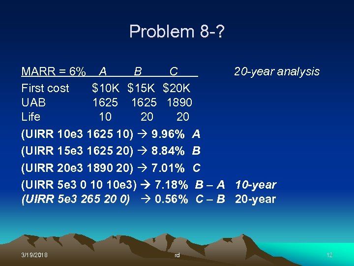 Problem 8 -? MARR = 6% A B C 20 -year analysis First cost