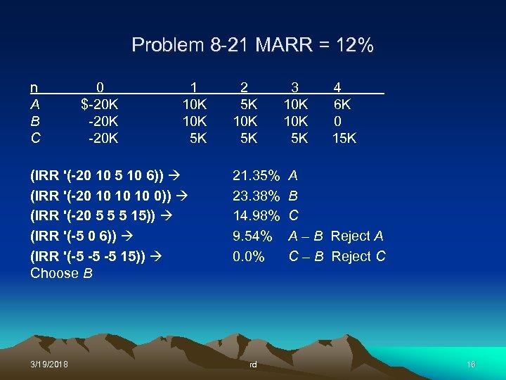 Problem 8 -21 MARR = 12% n A B C 0 $-20 K 1