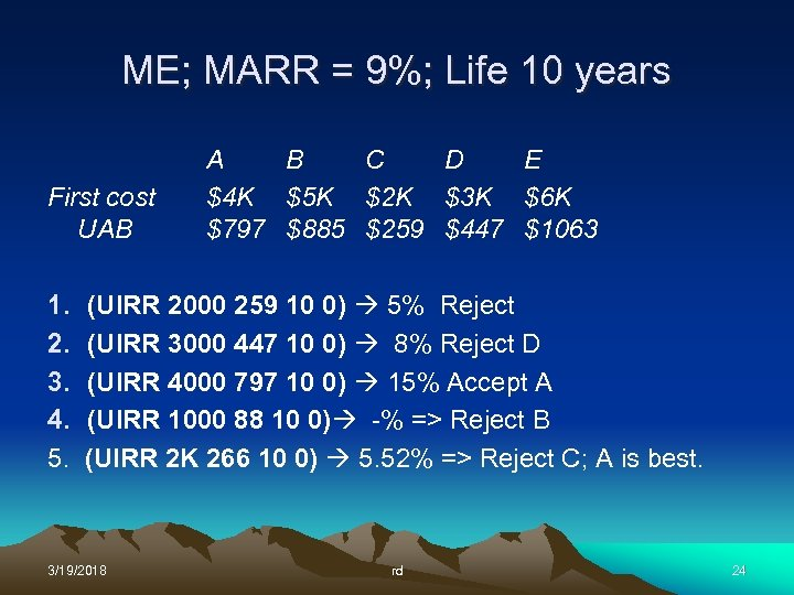 ME; MARR = 9%; Life 10 years First cost UAB 1. 2. 3. 4.