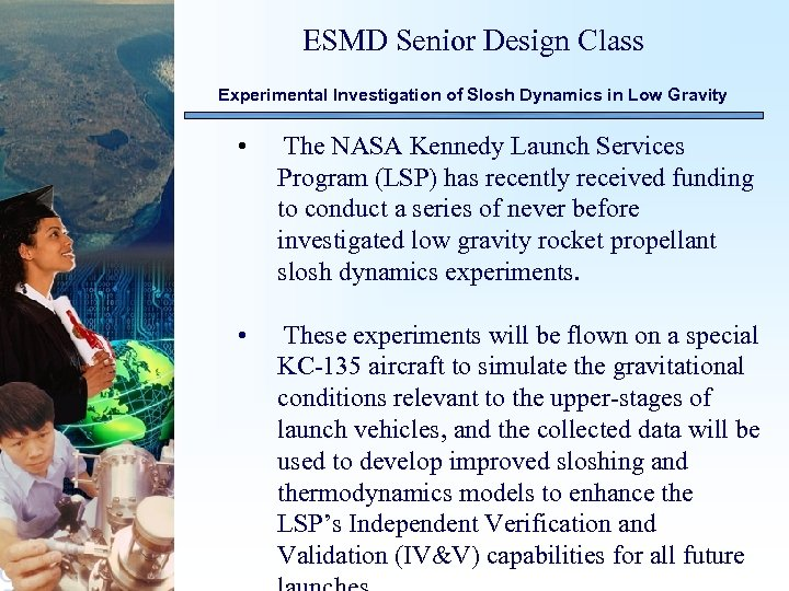 ESMD Senior Design Class Experimental Investigation of Slosh Dynamics in Low Gravity • The