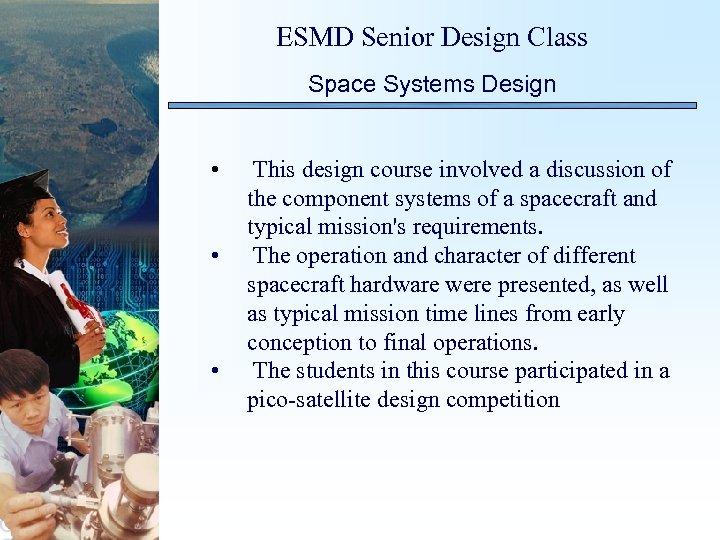 ESMD Senior Design Class Space Systems Design • • • This design course involved