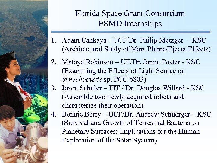 Florida Space Grant Consortium ESMD Internships 1. Adam Cankaya - UCF/Dr. Philip Metzger –