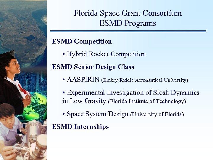 Florida Space Grant Consortium ESMD Programs ESMD Competition • Hybrid Rocket Competition ESMD Senior