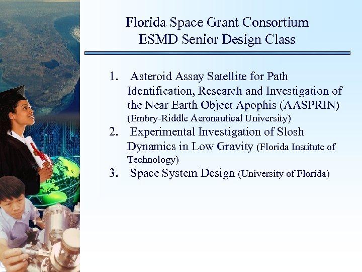 Florida Space Grant Consortium ESMD Senior Design Class 1. Asteroid Assay Satellite for Path