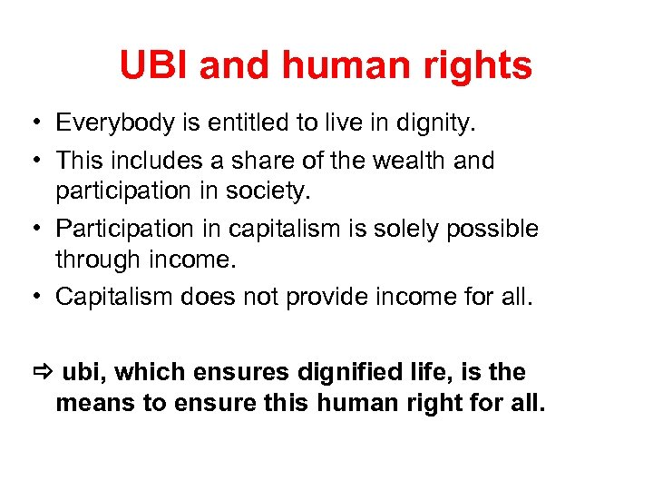 UBI and human rights • Everybody is entitled to live in dignity. • This