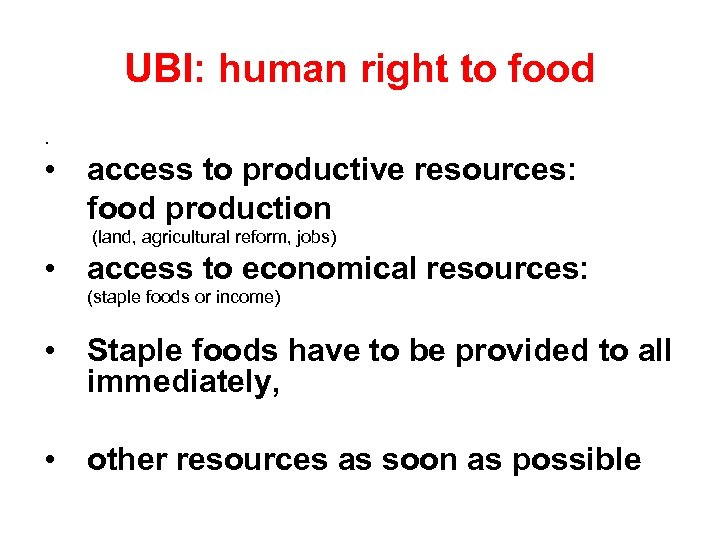 UBI: human right to food. • access to productive resources: food production (land, agricultural