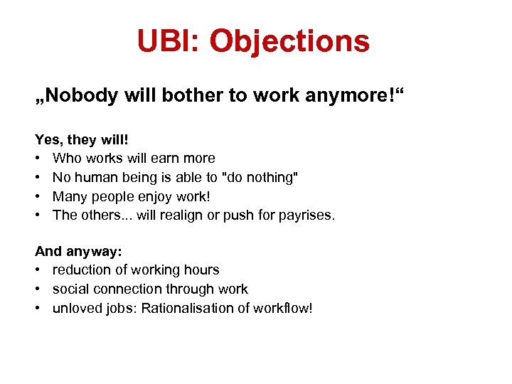 """UBI: Objections Grundeinkommen """"Nobody will bother to work anymore!"""" Yes, they will! • Who"""