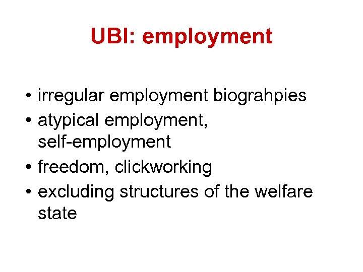 Welches Menschenbild haben UBI: employment wir? • irregular employment biograhpies • atypical employment, self-employment