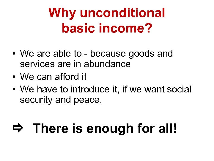 Why unconditional basic income? • We are able to - because goods and services