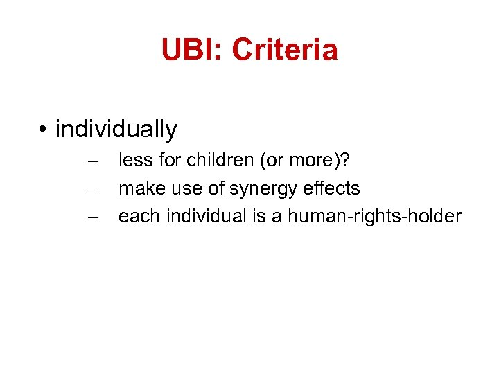 UBI: Criteria • individually – – – less for children (or more)? make use