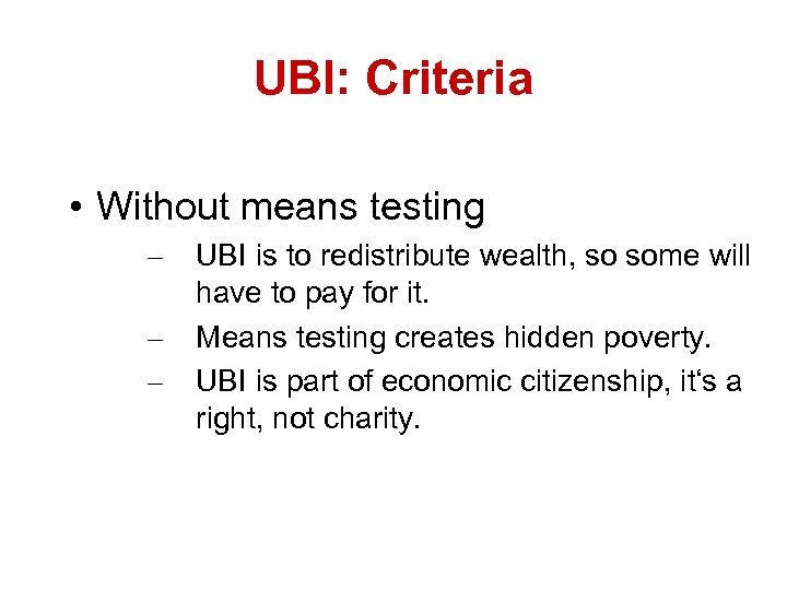 UBI: Criteria • Without means testing – – – UBI is to redistribute wealth,