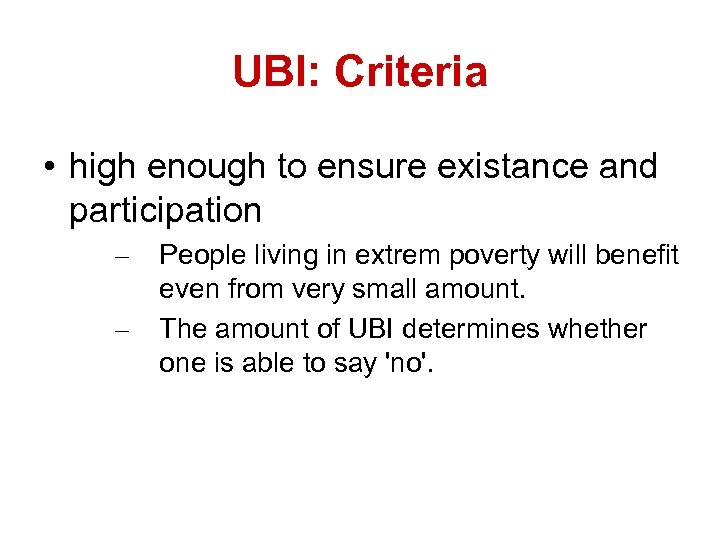 UBI: Criteria • high enough to ensure existance and participation – – People living