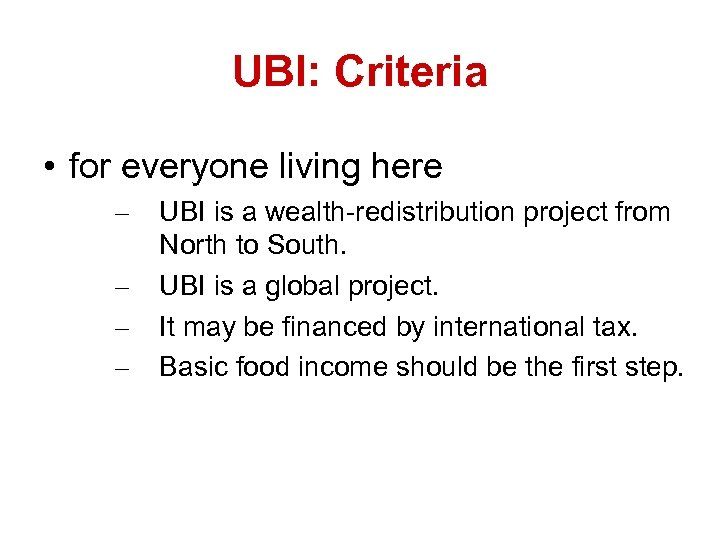 UBI: Criteria • for everyone living here – – UBI is a wealth-redistribution project