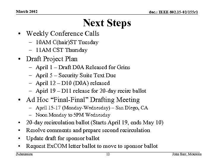 March 2002 doc. : IEEE 802. 15 -02/155 r 1 Next Steps • Weekly