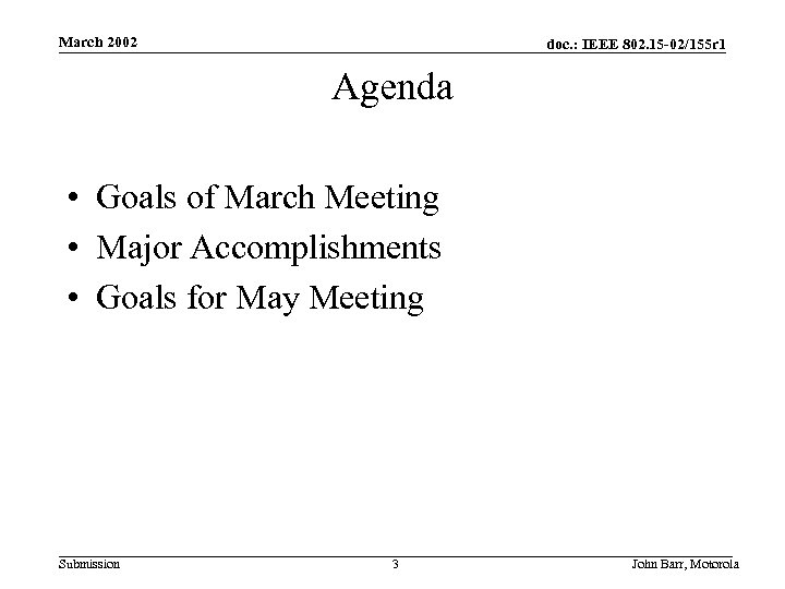 March 2002 doc. : IEEE 802. 15 -02/155 r 1 Agenda • Goals of