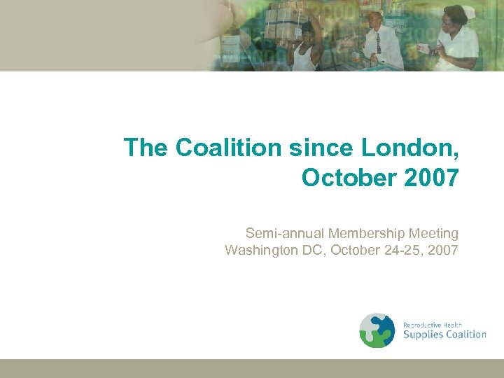 The Coalition since London, October 2007 Semi-annual Membership Meeting Washington DC, October 24 -25,