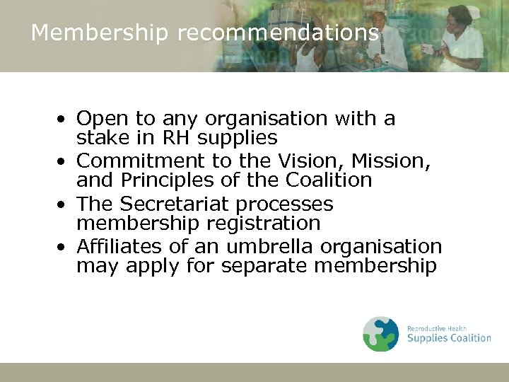 Membership recommendations • Open to any organisation with a stake in RH supplies •