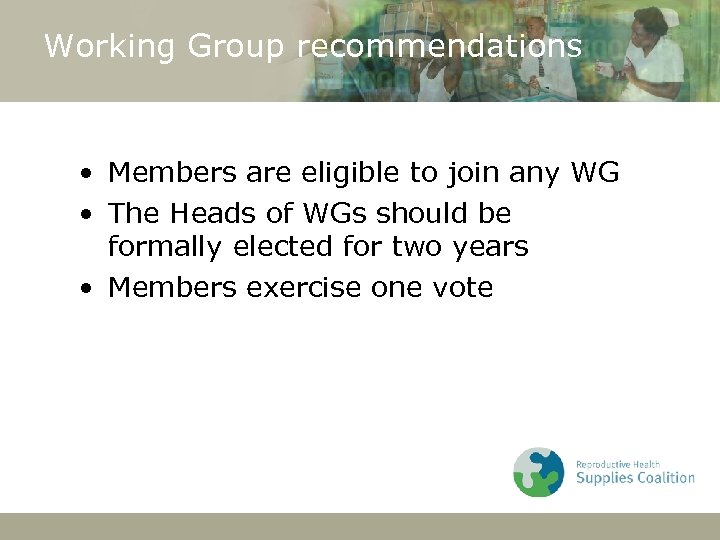 Working Group recommendations • Members are eligible to join any WG • The Heads