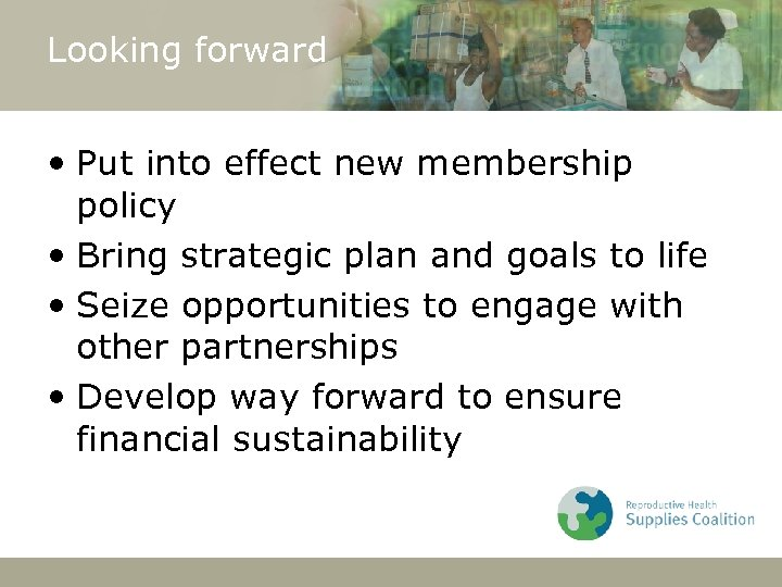 Looking forward • Put into effect new membership policy • Bring strategic plan and