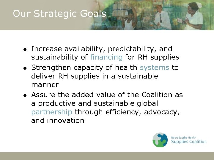 Our Strategic Goals l l l Increase availability, predictability, and sustainability of financing for