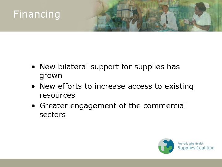 Financing • New bilateral support for supplies has grown • New efforts to increase