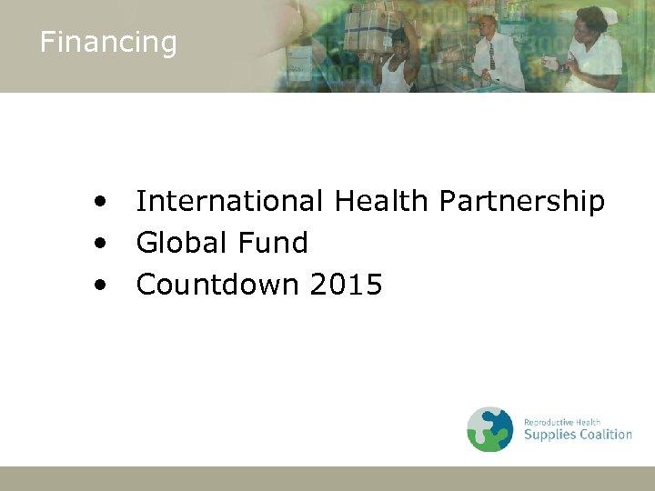 Financing • International Health Partnership • Global Fund • Countdown 2015 24 October 2007